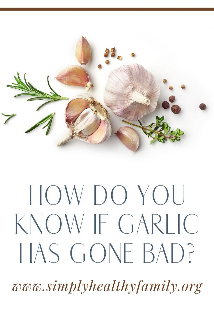 How To Know If Garlic Has Gone Bad 3 Easy Ways To Do So Food Advice Healthy Families Garlic