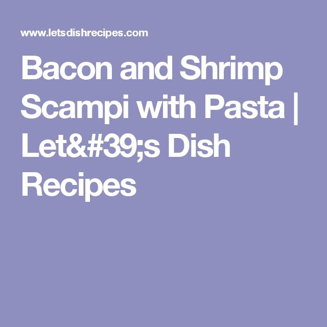Bacon and Shrimp Scampi with Pasta  |   Let's Dish Recipes