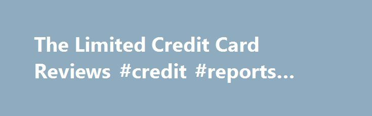 The Limited Credit Card Reviews #credit #reports #online http://credit-loan.nef2.com/the-limited-credit-card-reviews-credit-reports-online/  #the limited credit card # The Limited Credit Card s Key APRs Fees The Limited Credit Card s Additional Info MAX LATE FEE $35 MAX OVERLIMIT FEE None MAX PENALTY APR None GRACE PERIOD 25 days ONLINE RESPONSE No CASH ADVANCE RATE N/A CASH ADVANCE FEE N/A FOREIGN TRANSACTION FEE N/A SMART CHIP No Manage Your Account: Pay your bill online, View statements…