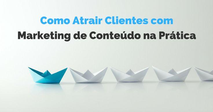 Como Atrair Clientes com Marketing de Conteúdo na Prática