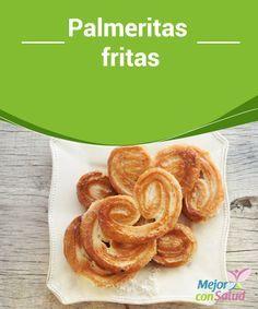 Palmeritas fritas   ¡no dudes en hacer esta riquísima receta! Las Palmeritas fritas son simples y encantarán a todos en casa.