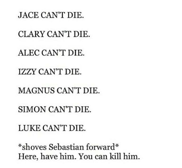 the mortal instruments. In the middle of City of Heavenly Fire and I am just fine with Sebastian dying... but anyone else and Cassandra and I are gonna have some words.