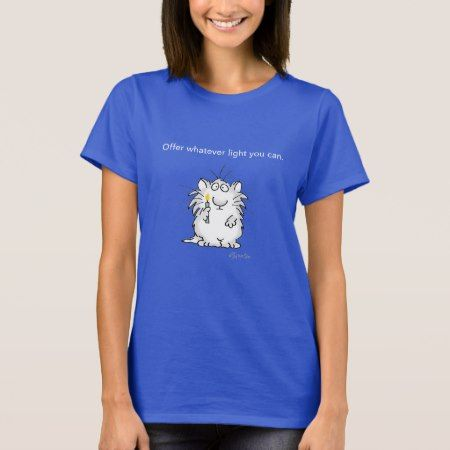 OFFER WHATEVER LIGHT YOU CAN by Sandra Boynton T-Shirt - tap to personalize and get yours.
