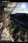 How to Rock Climb!, 4th (How To Climb Series), John Long, FalconGuides (2003-11-
