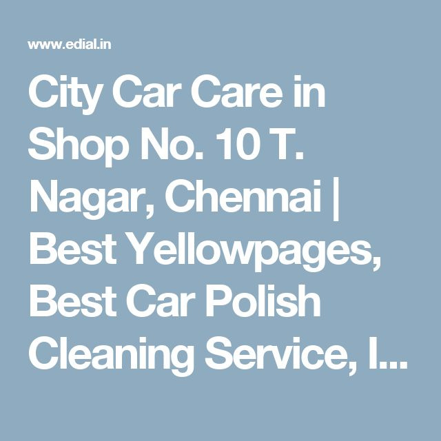 City Car Care in Shop No. 10 T. Nagar, Chennai | Best Yellowpages, Best Car Polish Cleaning Service, India