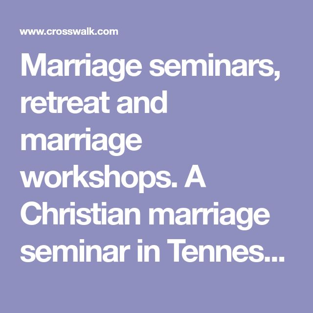 Marriage seminars, retreat and marriage workshops. A Christian marriage seminar in Tennessee.