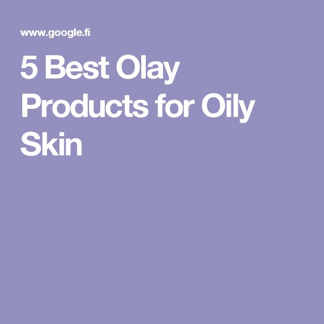 5 Best Olay Products for Oily Skin