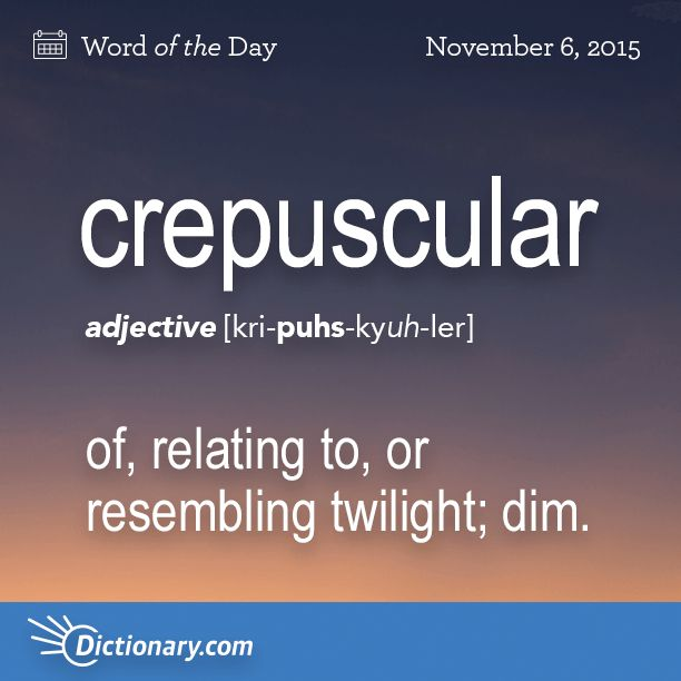 Today's Word of the Day is crepuscular. Learn its definition, pronunciation, etymology and more. Join over 19 million fans who boost their vocabulary every day.