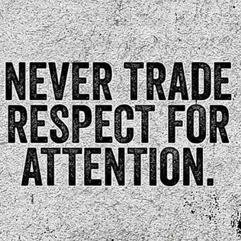 Never trade respect for attention - Daily Quotes, Daily Motivation, Motivational Quote, Self Improvement, Think and Grow Rich, Weekend, Summer, Put Some Respect on My Name, Life, Amazing Quote, Self Confidence