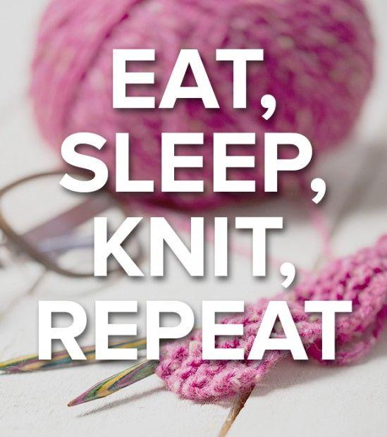 funny knitting memes: Eat Sleep, knit, repeat