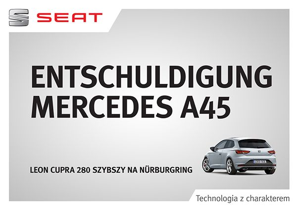 Spring 2014. New Leon CUPRA sets Nurburgring record for a front-drive production car.  Seat was faster than: Audi R8 V8, Alfa Romeo 4C, Aston Martin DBS and Porsche Cayman S. Impressive, isn't it? We had an idea to underline this record by setting outdoors with proper information in front of the other sporty car dealer showrooms.