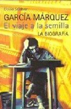 García Márquez : el viaje a la semilla : biografía de Dasso Saldívar.  L/Bc D-02385  http://almena.uva.es/search~S1*spi?/tgarcia+marquez%3A+el+viaje+a+la+semilla/tgarcia+marquez+el+viaje+a+la+semilla/1%2C3%2C3%2CB/frameset&FF=tgarcia+marquez+el+viaje+a+la+semilla+biografia&1%2C1%2C