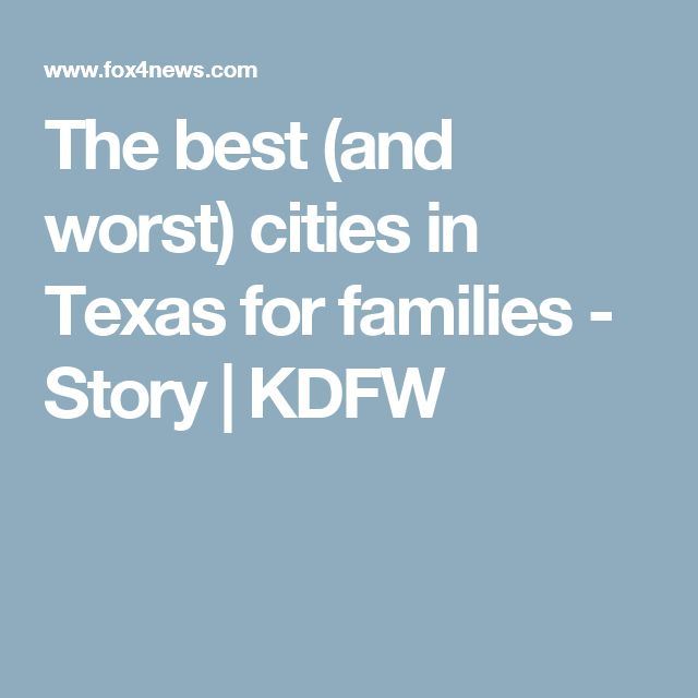 The best (and worst) cities in Texas for families - Story | KDFW