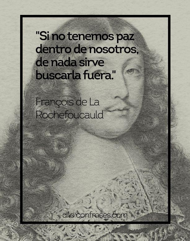Si no tenemos paz dentro de nosotros, de nada sirve buscarla fuera - François de La Rochefoucauld  #Paz #Frases #Frase #Quote #Quotes #DiloConFrases #dilo #palabras #citas #celebres