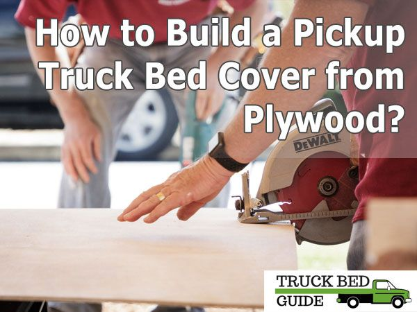 How To Build A Pickup Truck Bed Cover From Plywood In 2020 Truck Bed Covers Pickup Truck Bed Covers Pickup Trucks Bed