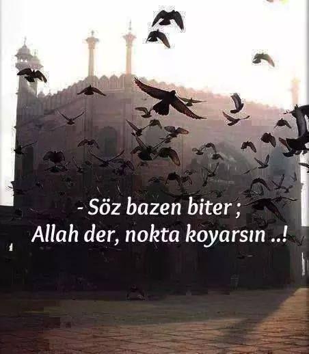 -Söz bazen biter ; Allah der, nokta koyarsın..!