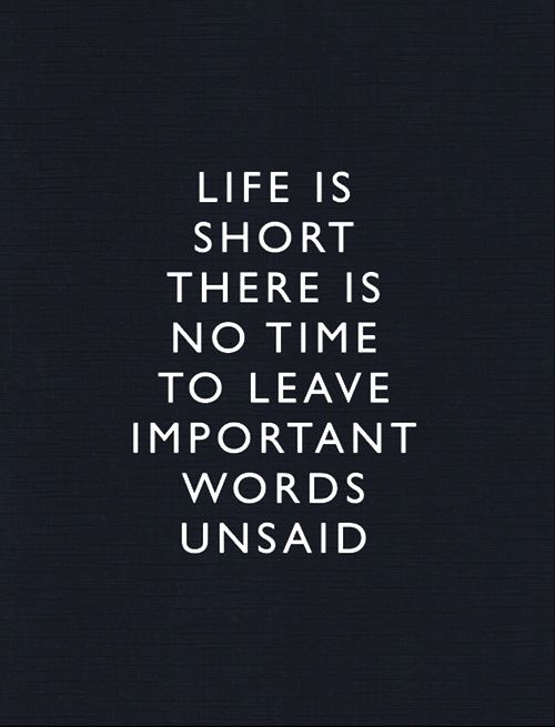 Life is too short to leave important words unsaid (www.thecultureur.com)