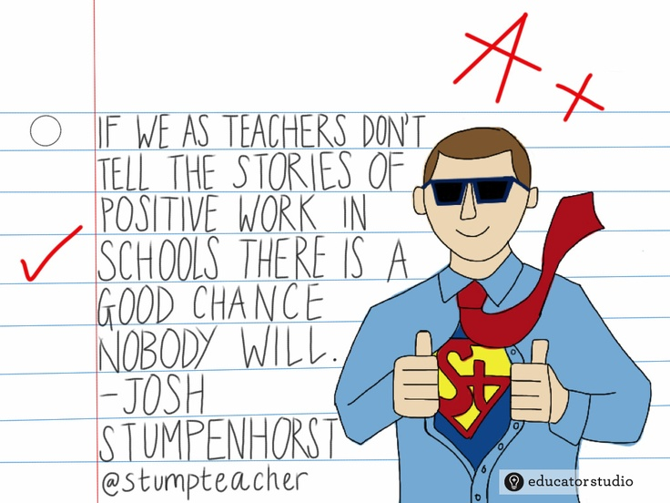 """""""If we as teachers don't tell the stories of positive work in schools, there is a good chance nobody will."""" - Josh Stumpenhorst"""