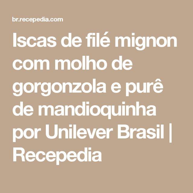 Iscas de filé mignon com molho de gorgonzola e purê de mandioquinha por Unilever Brasil | Recepedia