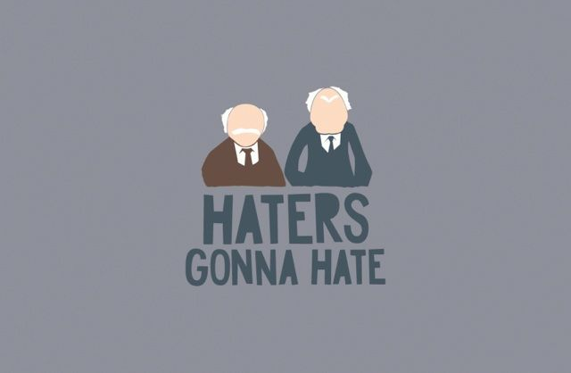 haters gonna hate :)