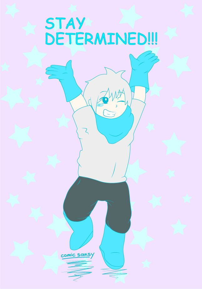 *HEY HUMAN, I, THE MAGNIFICENT SANS, WANT TO SAY YOU... DON'T BE AFRAID... STAY DETERMINED!!!
