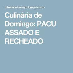 Culinária de Domingo:  PACU ASSADO E RECHEADO