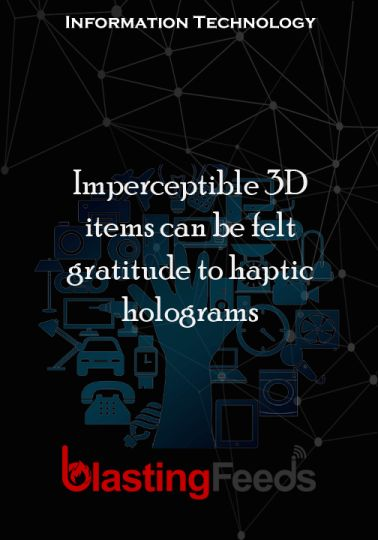 Imperceptible 3D items can be felt gratitude to haptic holograms – Blasting Feeds #technology #tech #love #art #instagood #iphone #computer #coding #s…