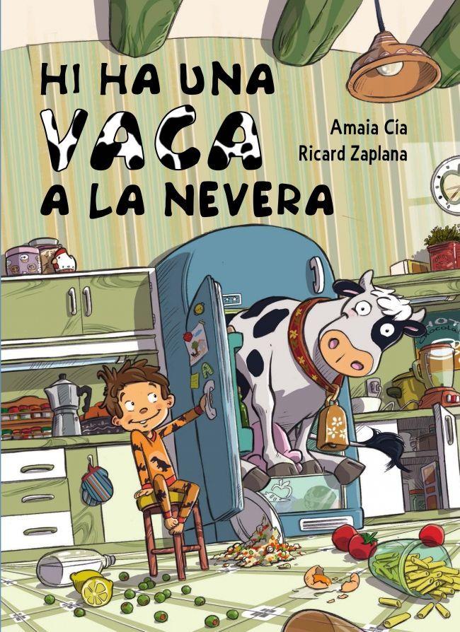 OCTUBRE-2015. Amaia Cía. Hi ha una vaca a la nevera. Ficció (6-8 anys) Llibre recomanat