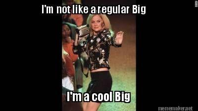 Meme Maker - I'm not like a regular Big I'm a cool Big