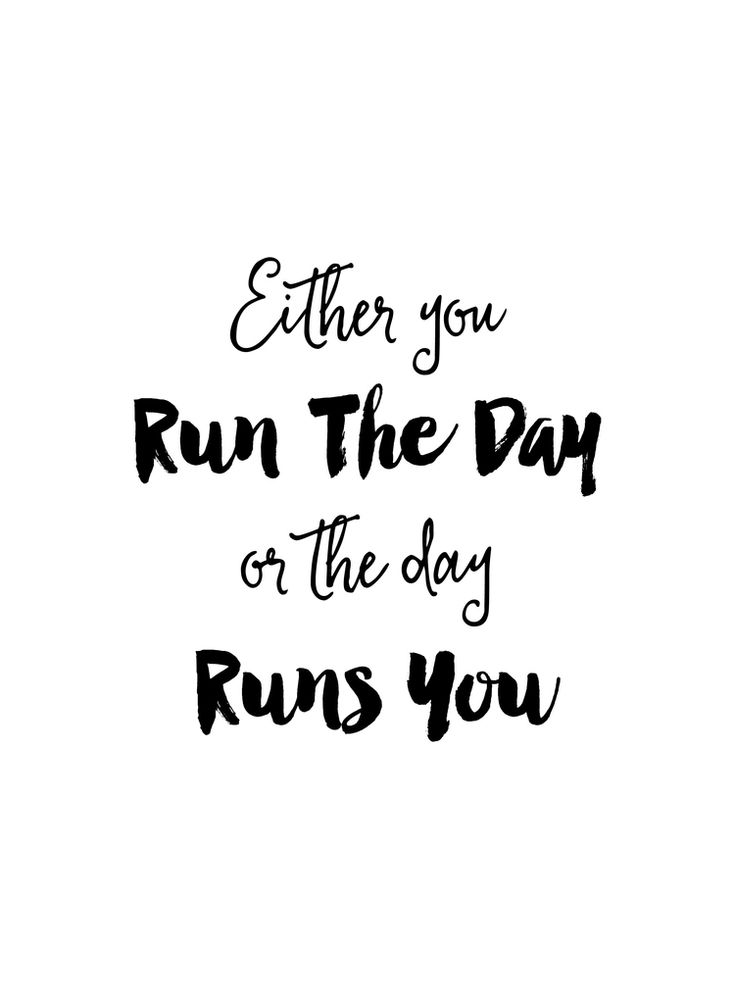Either You Run The Day or The Day Runs You | Monday Motivation — MKKM Designs