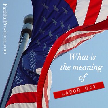 What is Labor Day?  Find out the true meaning of Labor Day | Faithful Provisions