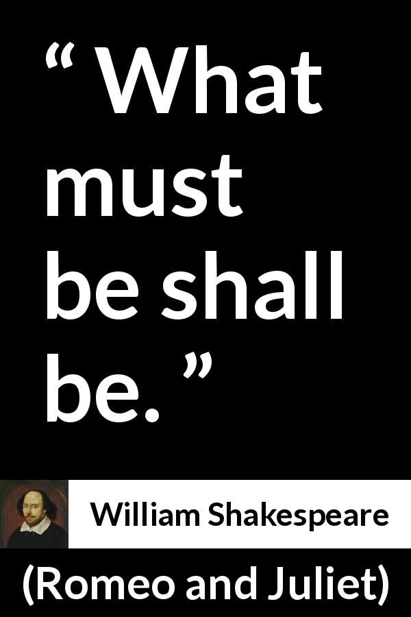 William Shakespeare - Romeo and Juliet - What must be shall be.