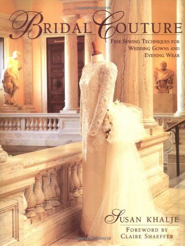 Bridal Couture: Fine Sewing Techniques for Wedding Gowns and Evening Wear by Susan Khalje, http://www.amazon.com/dp/0801987571/ref=cm_sw_r_pi_dp_ui3pqb1YXT9JD