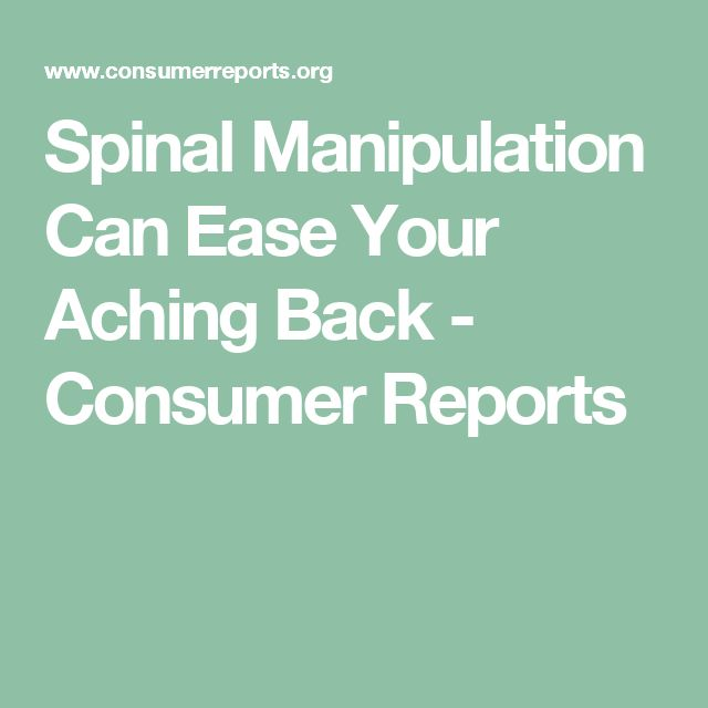 Spinal Manipulation Can Ease Your Aching Back - Consumer Reports #IHateBackPain