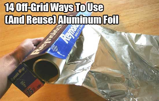 14 off grid ways to use and reuse aluminum foil shtf