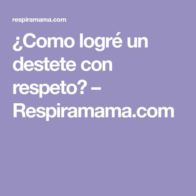 ¿Como logré un destete con respeto? – Respiramama.com