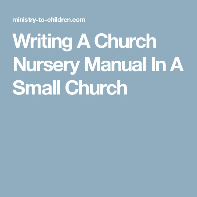 Writing A Church Nursery Manual In A Small Church                                                                                                                                                     More
