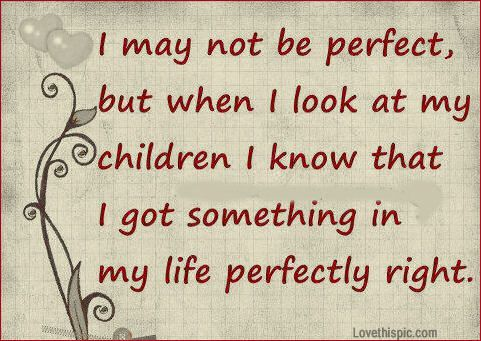 Kids Love Quotes : ... :): Sayings, Quotes, Daughter, True, My Children, Kids, Perfect, Boy