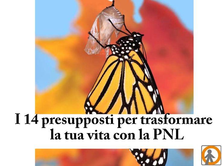 i-14-presupposti-della-pnl  by LOAD trainers@coaches via Slideshare. I 14 presupposti per trasformare la tua vita con la PNL