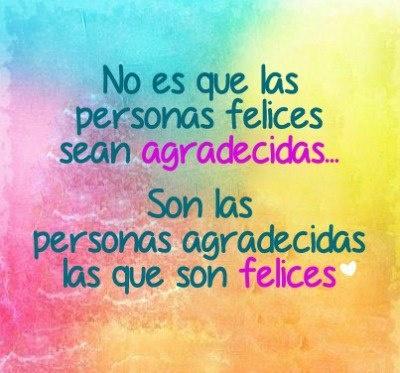 No es que las personas felices sean agradecidas... Son las personas agradecidas las que son felices. #Citas #Frases #Candidman