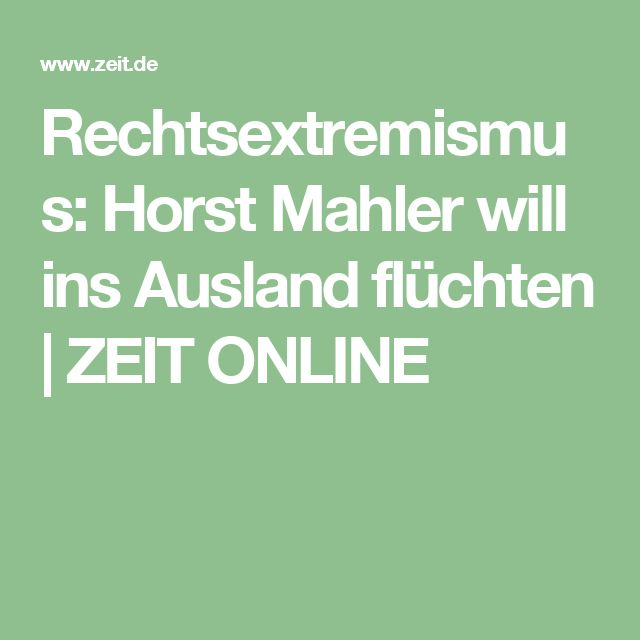 Rechtsextremismus: Horst Mahler will ins Ausland flüchten |ZEIT ONLINE