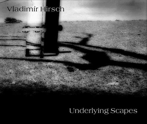 Vladimír Hirsch / Underlying Scapes (2010)