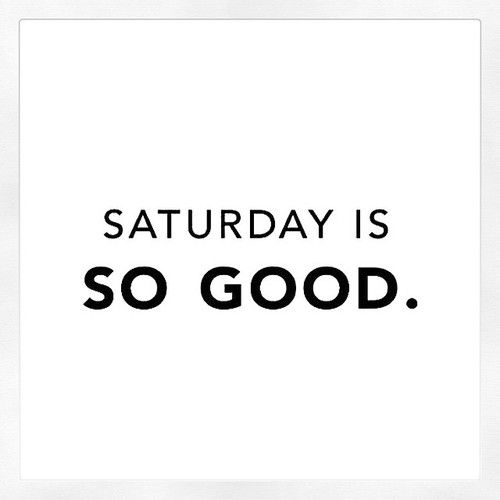 Saturday is So Good #saturday saturday quotes black and white