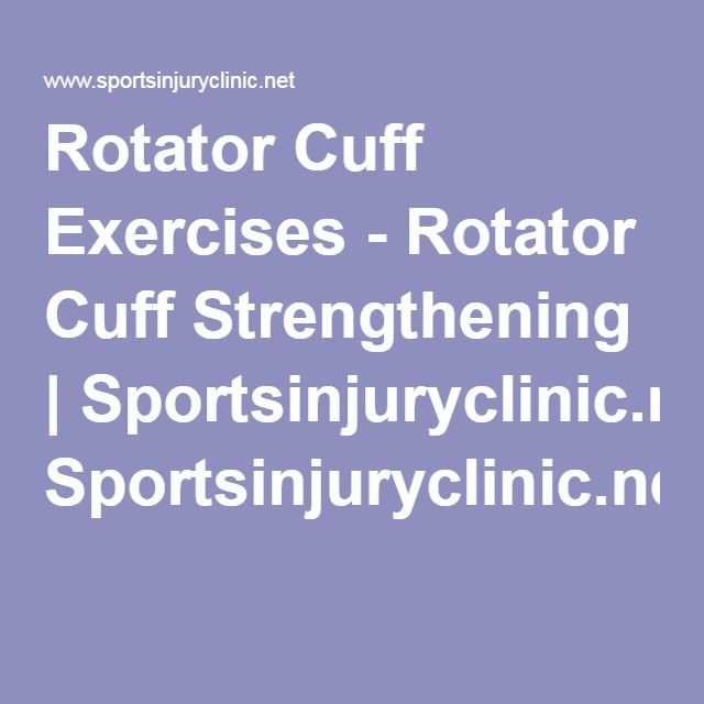 Rotator Cuff Exercises - Rotator Cuff Strengthening | Sportsinjuryclinic.net
