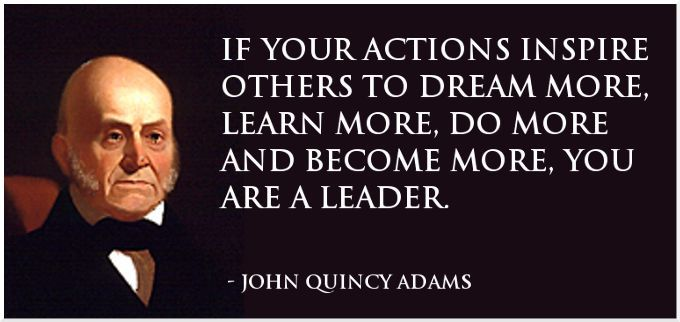 Quote about leadership by John Quincy Adams. Description from pinterest.com. I searched for this on bing.com/images