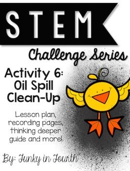 """This product is part of a series of STEM challenges. Students are given a scenario in which they will need to help clean up an oil spill. Students brainstorm how they are going to clean it up. They have 30 minutes to clean the water and also the """"animals"""".    by Funky in Fourth"""