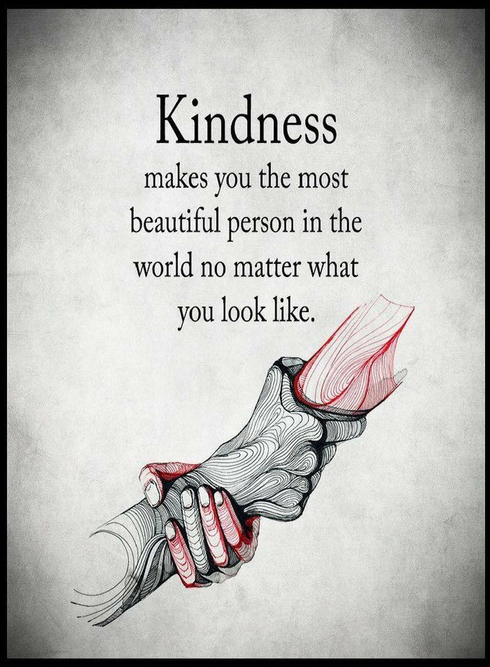 Quotes Kindness makes you the most beautiful person in the world no matter what you look like.