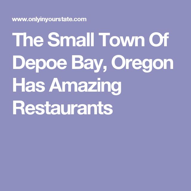 The Small Town Of Depoe Bay, Oregon Has Amazing Restaurants
