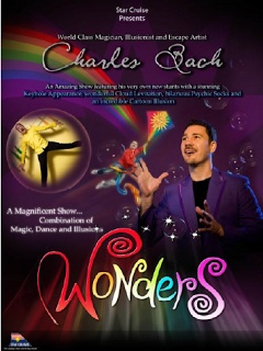 WONDERS by Charles Bach  Until July, 2013  Sanya & Shanghai Cruise    Star Cruises brings onboard SuperStar Gemini an amazing magical treat perfect for the whole family; featuring an incredible combination of Magic, Dance, Comedy and Grand Illusion.