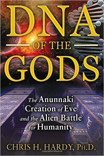 DNA of the Gods: The Anunnaki Creation of Eve and the Alien Battle for Humanity: Chris H. Hardy Ph.D.: 9781591431855: Amazon.com: Books